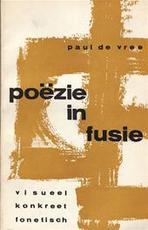 Poëzie in fusie - Paul [Ed.] De Vree, H.C. Artman, Henri Chopin, Hans Clavin, Mary Ellen Solt, Hamilton Finlay, Brion Gysin, Emmet Williams