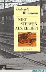 Niet sterven alsjeblieft - Gabriele Wohmann, Gabriele Wohmann-Guyot, Elly Schippers (ISBN 9789055260324)