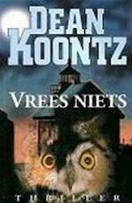Vrees niets - Dean Koontz (ISBN 9789024508433)