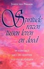 Spirituele reizen tussen leven en dood - James Van Praagh., A.L.A. Haacke (ISBN 9789021589350)