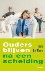 Ouders blijven na een scheiding - Inge De Waele (ISBN 9789020983555)