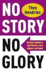 No story no glory - Theo Hendriks (ISBN 9789044966602)