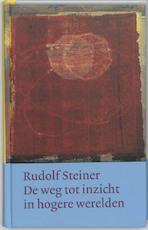 De weg tot inzicht in hogere werelden (Werken en voordrachten) - Rudolf Steiner
