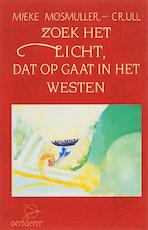Zoek het licht dat opgaat westen - Mieke Mosmuller-crull (ISBN 9789075240016)