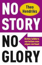 No story no glory - Theo Hendriks (ISBN 9789400500945)