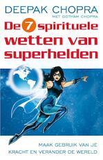 De zeven spirituele wetten van superhelden - Deepak Chopra