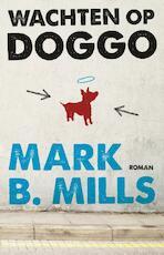 Wachten op Doggo - Mark B. Mills (ISBN 9789021810539)
