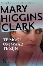 Te mooi om waar te zijn - Mary Higgins Clark (ISBN 9789401604031)