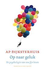 Op naar geluk - Ap Dijksterhuis (ISBN 9789035143197)