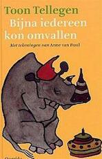Bijna iedereen kon omvallen - Toon Tellegen (ISBN 9789045100821)