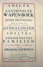Adelyk en aanzienelyk Wapen-Boek van de Zeven Provincien; - Abraham Ferwerda