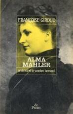 Alma Mahler, of, De kunst te worden bemind - Françoise Giroud (ISBN 9789068011586)