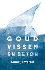 Goudvissen en beton - Maartje Wortel (ISBN 9789492478030)