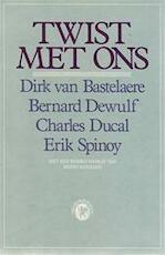 Twist met ons - Dirk van Bastelaere, Bernard Dewulf, Charles Ducal, Erik Spinoy, Benno [Voorw.] Barnard