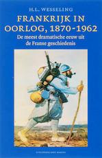 Frankrijk in oorlog 1870-1962 - Hendrik Lodewijk Wesseling (ISBN 9789035131590)