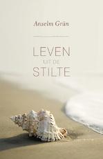 Leven uit de stilte - Anselm Grün