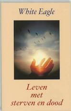 Leven met sterven en dood - White Eagle (ISBN 9789020283143)