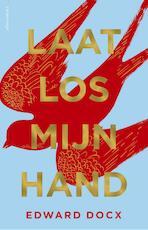 Laat los mijn hand - Edward Docx (ISBN 9789025450724)
