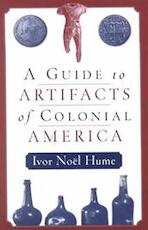A Guide to Artifacts of Colonial America - Ivor Noel Hume (ISBN 9780812217711)