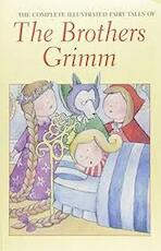 the complete illustrated fairy tales of the brothers Grimm - Grimm (ISBN 9781853268984)