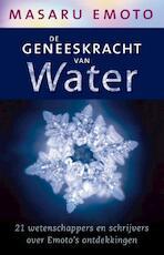 De geneeskracht van water - Masuru Emoto (ISBN 9789020202571)