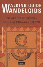 Walking Guide to African Leiden/Wandelgids door Afrikaans Leiden - Edith de Roos, Jos Damen (ISBN 9789004293243)