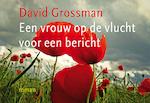 Een vrouw op de vlucht voor een bericht - Dwarsligger - David Grossman (ISBN 9789049804206)