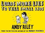 Loads More Lies to Tell Small Kids - Andy Riley (ISBN 9780340923658)