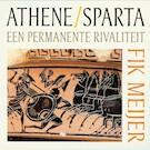 Athene / Sparta - Een permanente rivaliteit - Fik Meijer (ISBN 9789491224256)
