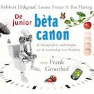 De junior bèta canon - Robbert Dijkgraaf, Louise Fresco, Bas Haring (ISBN 9789461498694)