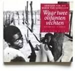 Waar twee olifanten vechten - Adriaan van Dis, Kadir van Lohuizen (ISBN 9789029026246)