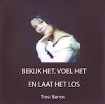 Bekijk het, voel het en laat het los - Tresi Barros, Elise Schuitenmaker (ISBN 9789461497925)