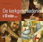 De kerkgeschiedenis in 100 verhalen / deel 1 - Gisette van Dalen (ISBN 9789402905700)