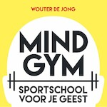 Mindgym: Sportschool voor je geest - Wouter de Jong (ISBN 9789463270458)