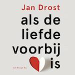 Als de liefde voorbij is - Jan Drost (ISBN 9789403115207)