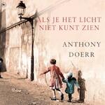 Als je het licht niet kunt zien - Anthony Doerr (ISBN 9789044354386)