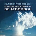 Een kleine geschiedenis van de atoombom - Maarten van Rossem (ISBN 9789046825730)