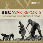 BBC War Reports - World War Two: The Home Front - BBC Audiobooks (ISBN 9781408424506)