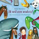 Ik wil een walvis! - Bette Westera (ISBN 9789025751104)