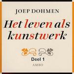 Het leven als kunstwerk - deel 1 - Joep Dohmen (ISBN 9789085715641)