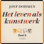 Het leven als kunstwerk - deel 6 - Joep Dohmen (ISBN 9789085715696)