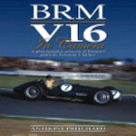 BRM V16 in Camera - A photographic portrait of Britain's glorious Formula 1 failure