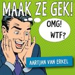 Maak ze gek! - Aartjan van Erkel (ISBN 9789090300337)