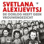 De oorlog heeft geen vrouwengezicht - Svetlana Alexijevitsj (ISBN 9789023485087)
