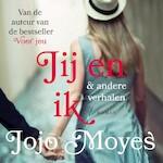 Jij en ik & andere verhalen - Jojo Moyes (ISBN 9789026144998)