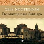 De omweg naar Santiago - Cees Nooteboom (ISBN 9789023491811)