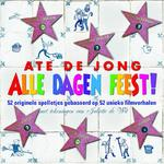 Alle dagen feest! - Ate de Jong (ISBN 9789058315373)