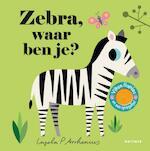 Zebra, waar ben je? - Ingela P Arrhenius (ISBN 9789025769345)