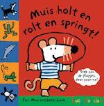 Muis holt en rolt en springt! - Lucy Cousins (ISBN 9789025859190)