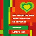 Het innerlijke kind, woede loslaten en vergeven - Louise Hay (ISBN 9789461495471)